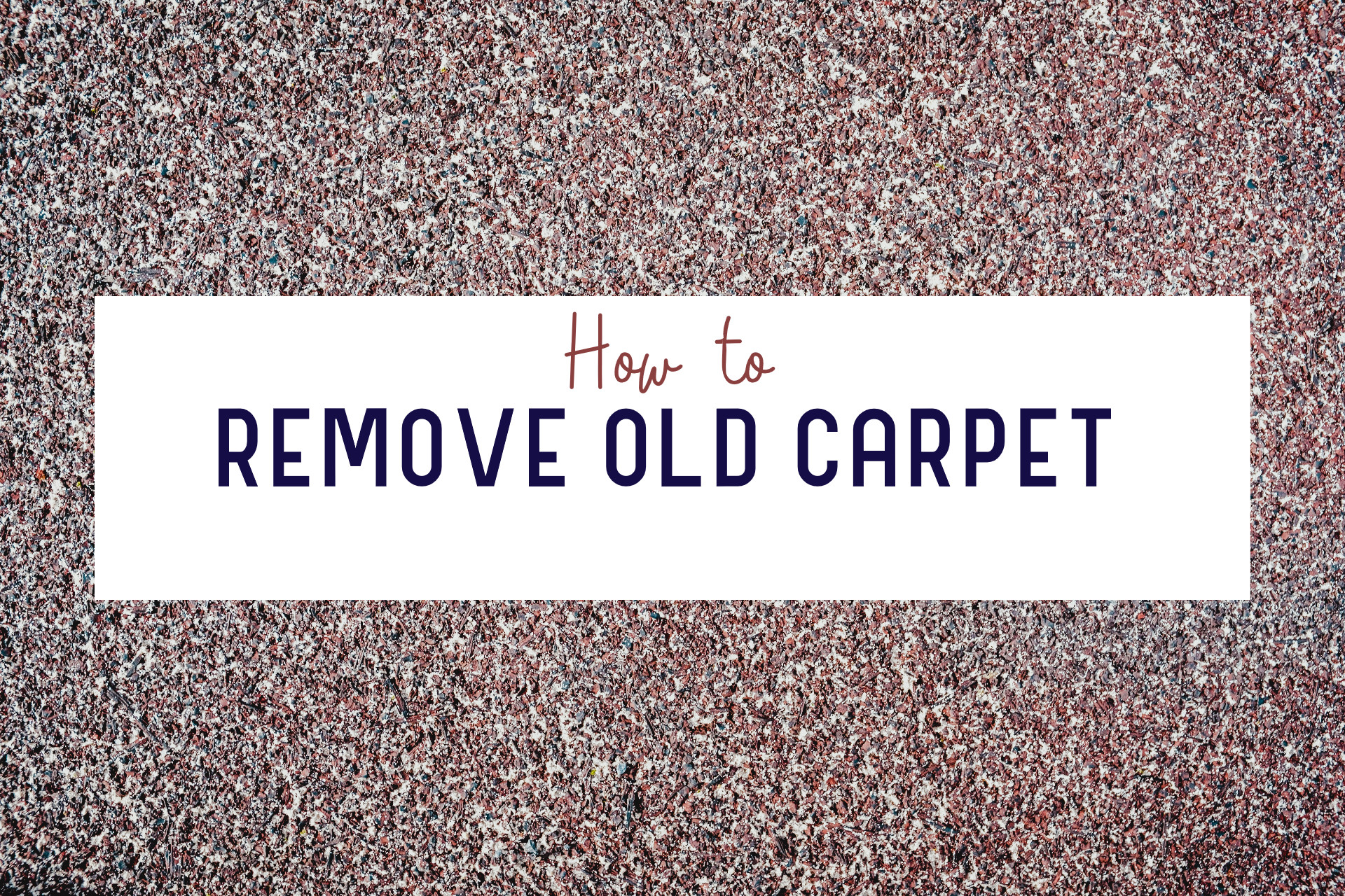 how to remove old carpet